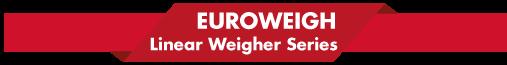 Euroweigh Linear Weigher Series